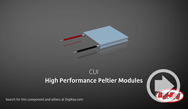 Digi-Key Daily Video Features CUI Devices' High Performance Peltier Modules